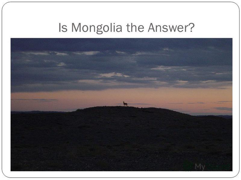 Is Mongolia the Answer?