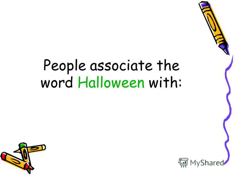 People associate the word Halloween with:
