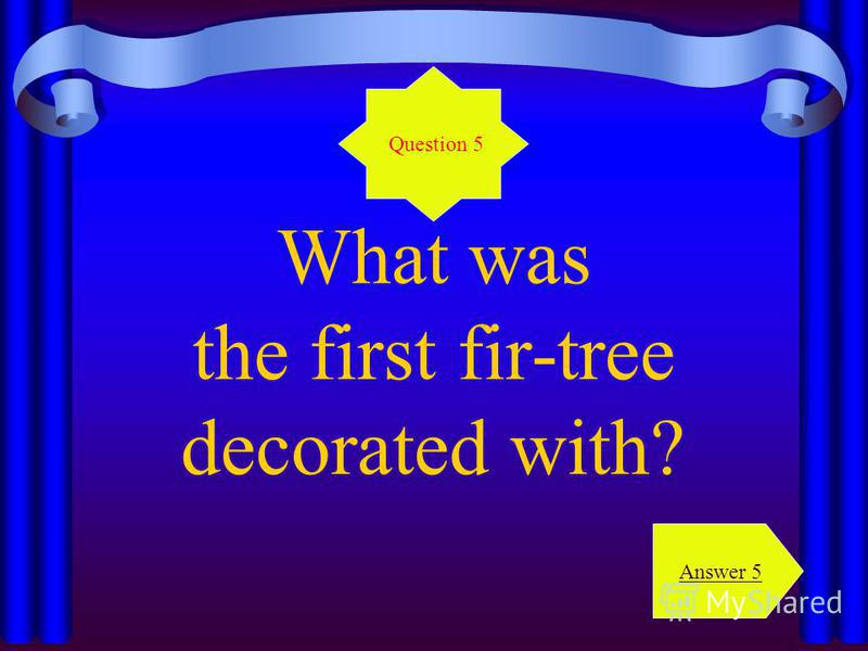 What was the first fir-tree decorated with? Question 5 Answer 5