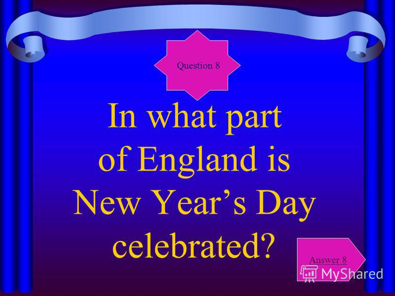 In what part of England is New Years Day celebrated? Question 8 Answer 8