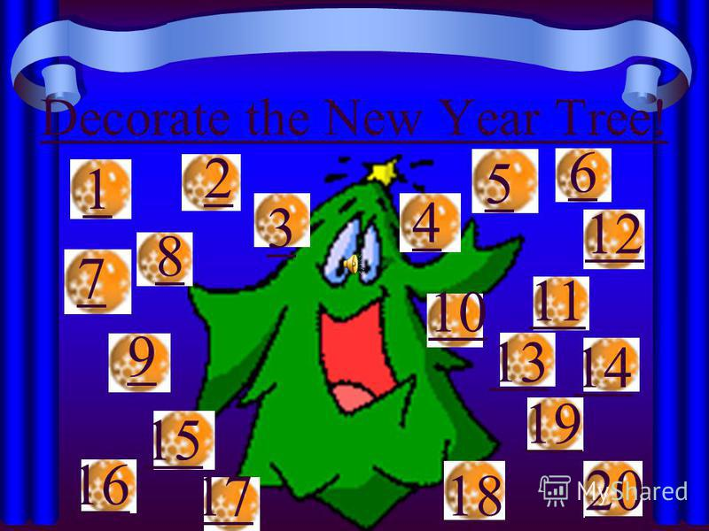 Decorate the New Year Tree! 1 2 3 4 5 6 7 8 9 10 11 12 13 14 15 16 1718 19 20