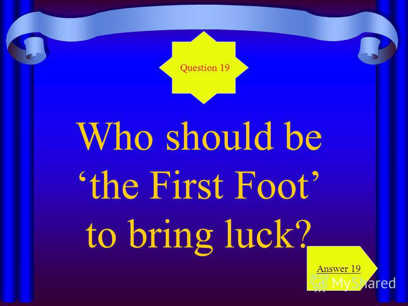 Who should be the First Foot to bring luck? Question 19 Answer 19