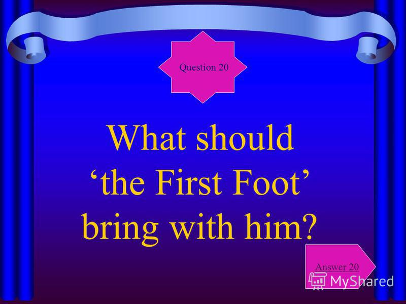 What should the First Foot bring with him? Question 20 Answer 20