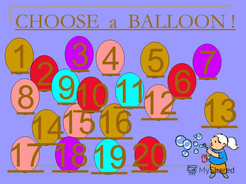 CHOOSE a BALLOON ! 1 2 9 8 15 10 3 5 16 19 18 14 17 20 13 11 4 12 6 7