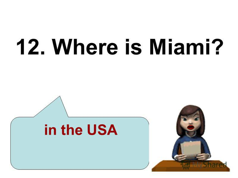12. Where is Miami? in the USA