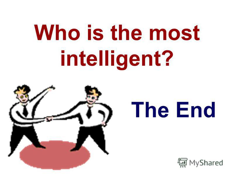 Who is the most intelligent? The End