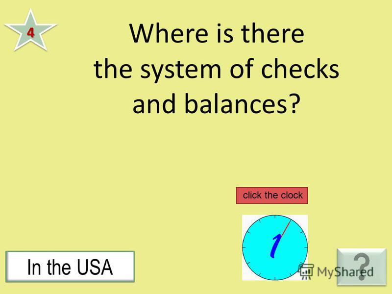 Where is there the system of checks and balances? 44 In the USA click the clock