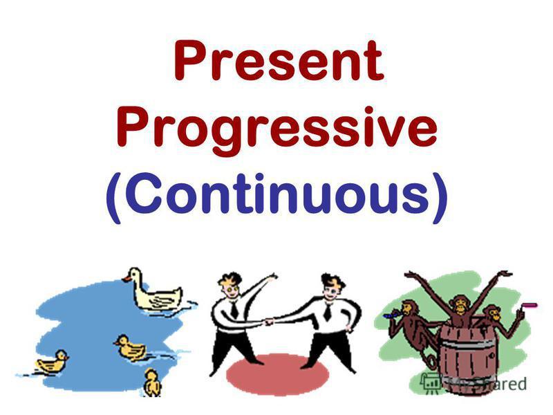 Present Progressive (Continuous)