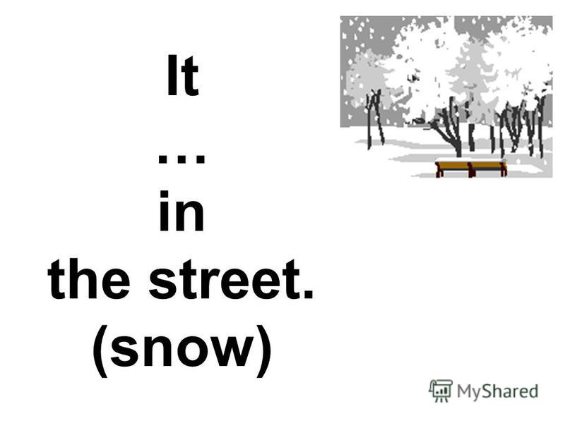 It … in the street. (snow)