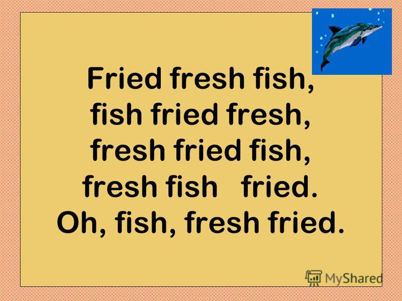 Fried fresh fish, fish fried fresh, fresh fried fish, fresh fish fried. Oh, fish, fresh fried.