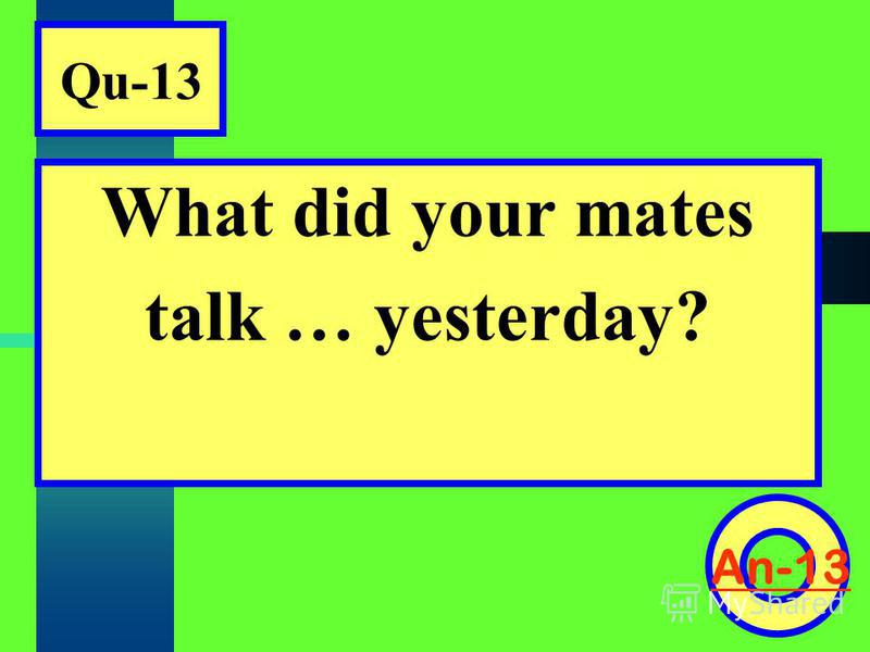 Qu-13 What did your mates talk … yesterday? An-13