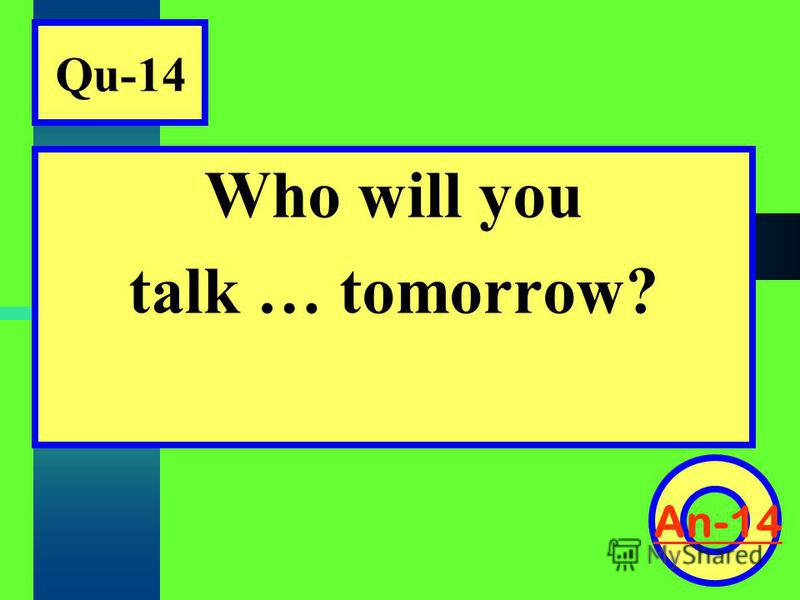 Qu-14 Who will you talk … tomorrow? An-14