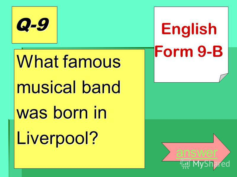 Q-9 What famous musical band was born in Liverpool? answer English Form 9-B