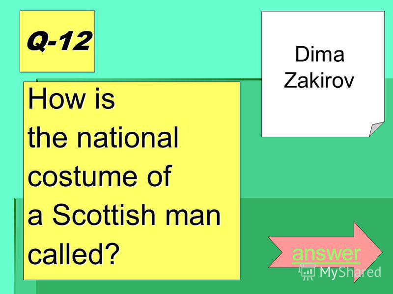 Q-12 How is the national costume of a Scottish man called? answer Dima Zakirov