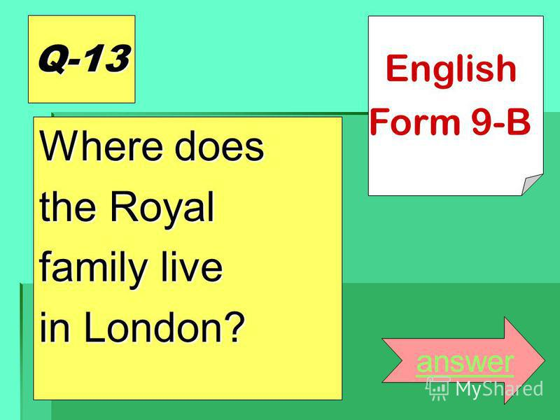 Q-13 Where does the Royal family live in London? answer English Form 9-B