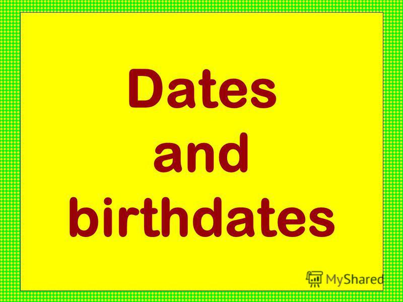 Dates and birthdates