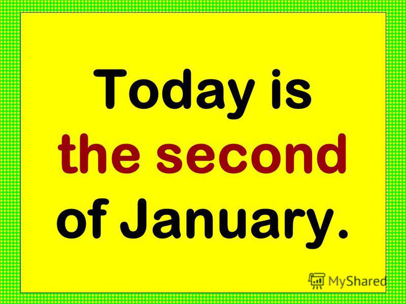 Today is the second of January.
