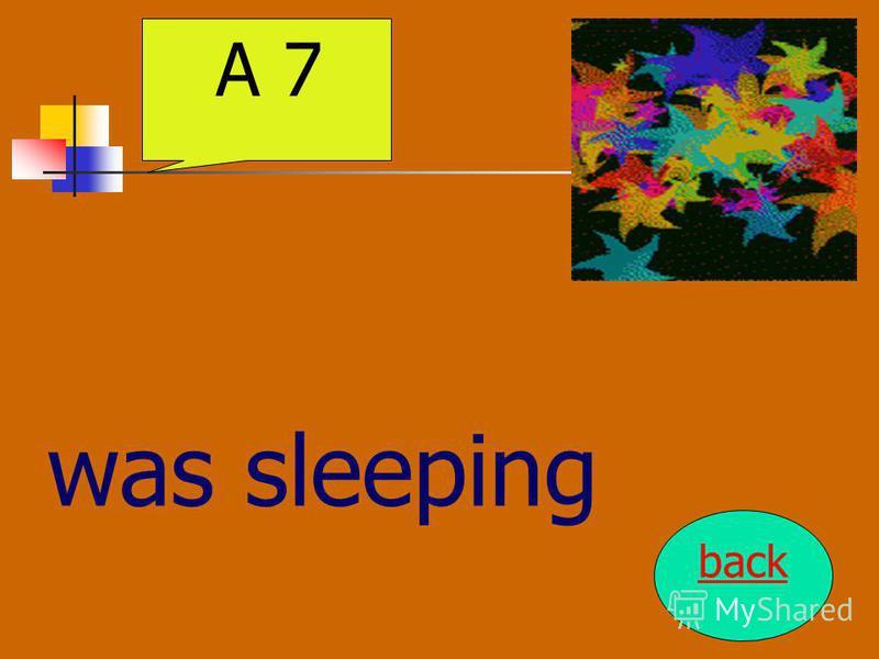 was sleeping A 7 back