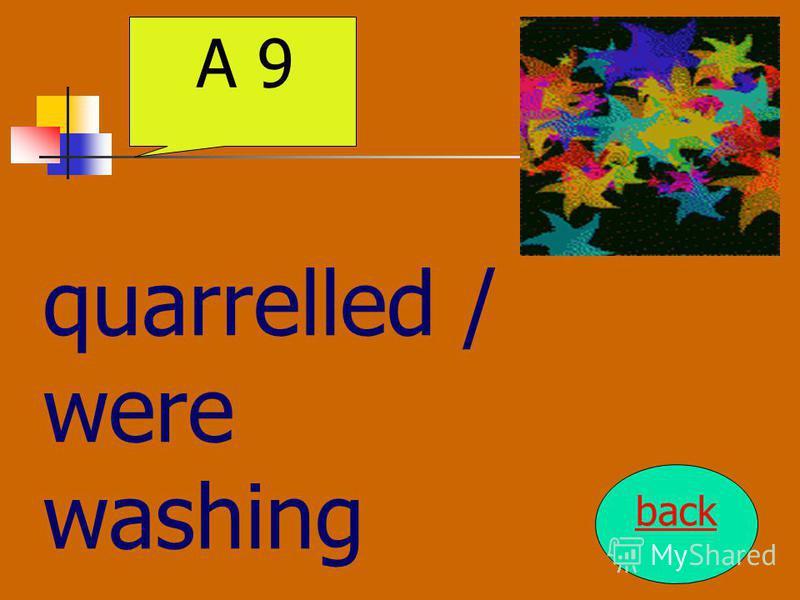 quarrelled / were washing A 9 back
