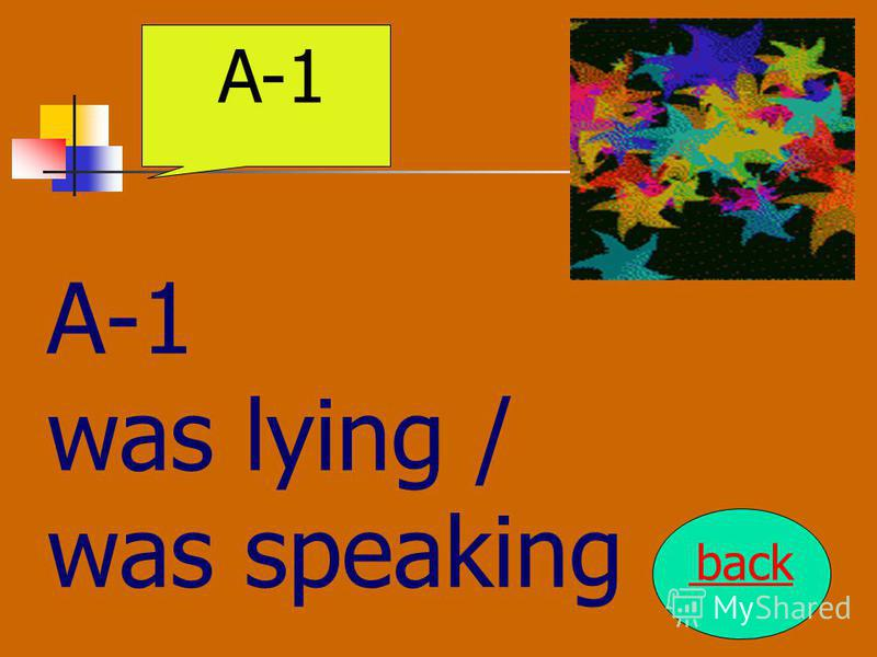 A-1 was lying / was speaking back A-1