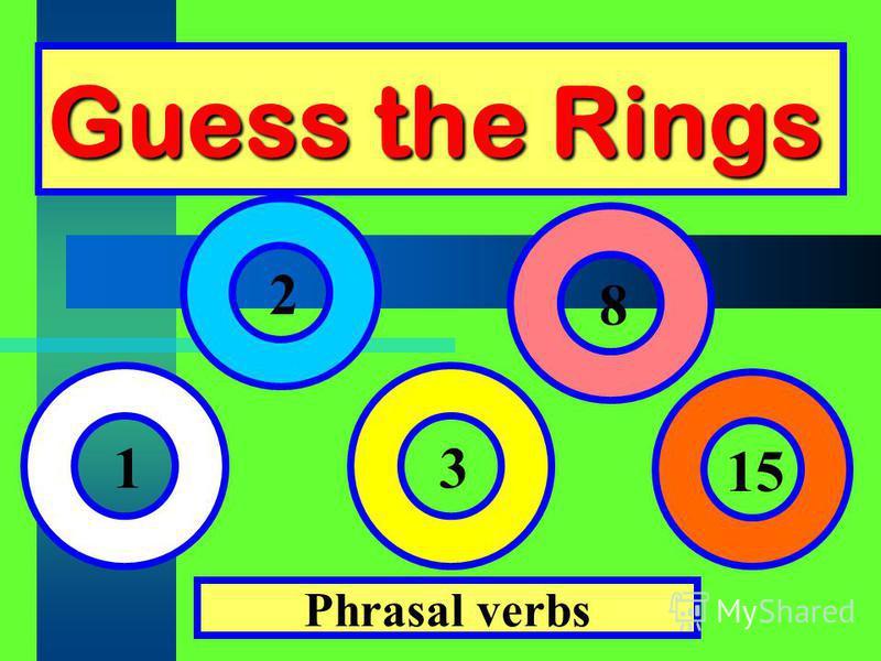 Guess the Rings Phrasal verbs 1 2 3 8 15