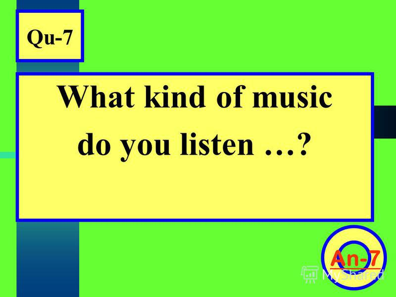 Qu-7 What kind of music do you listen …? An-7