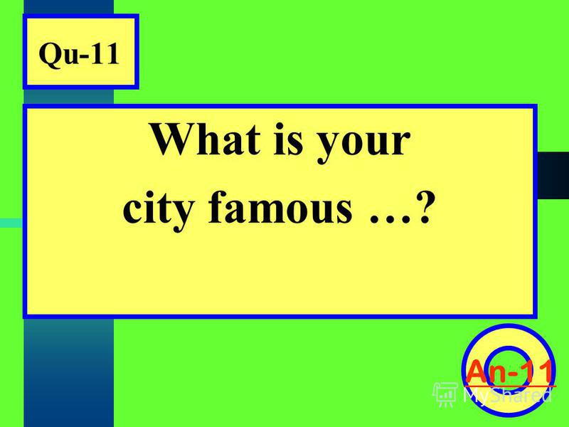 Qu-11 What is your city famous …? An-11