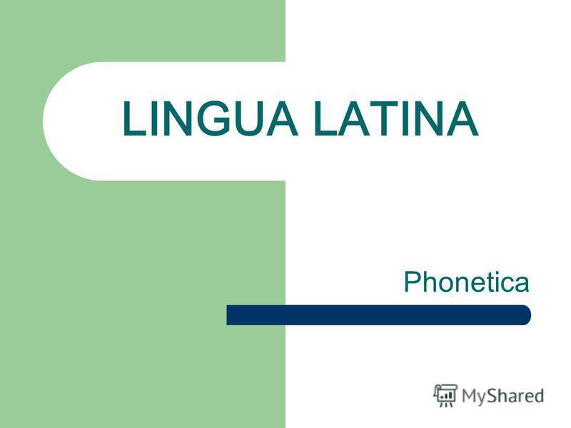LINGUA LATINA Phonetica