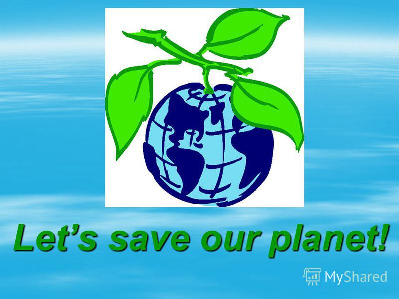 Lets save our planet!