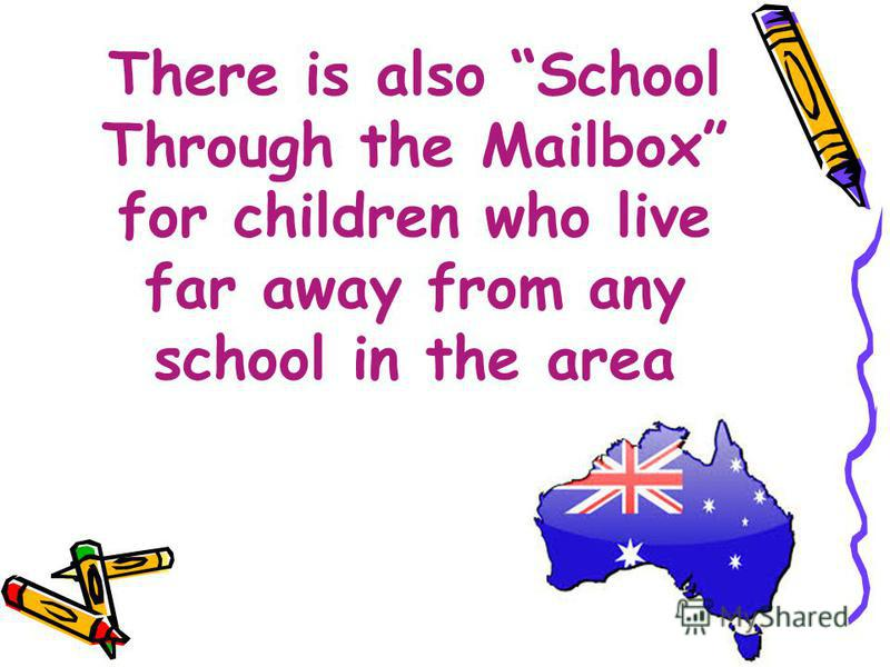 There is also School Through the Mailbox for children who live far away from any school in the area