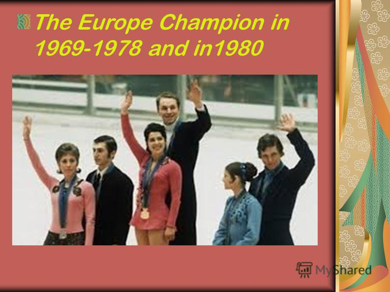 The Europe Champion in 1969-1978 and in1980