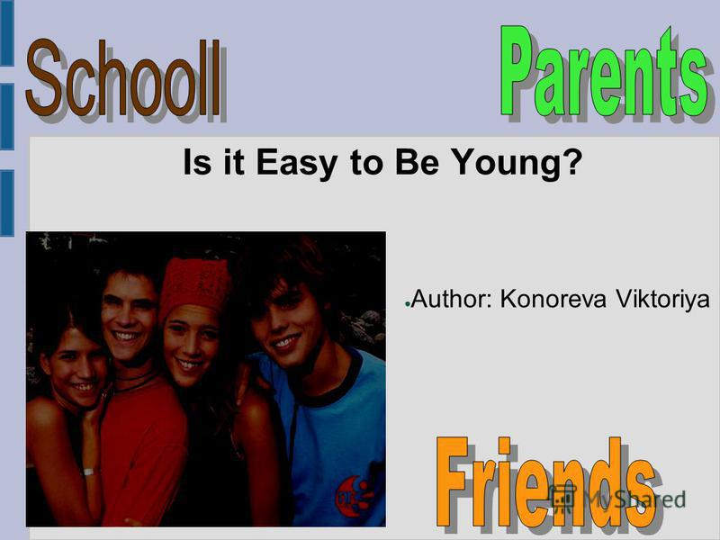 Is it Easy to Be Young? Author: Konoreva Viktoriya