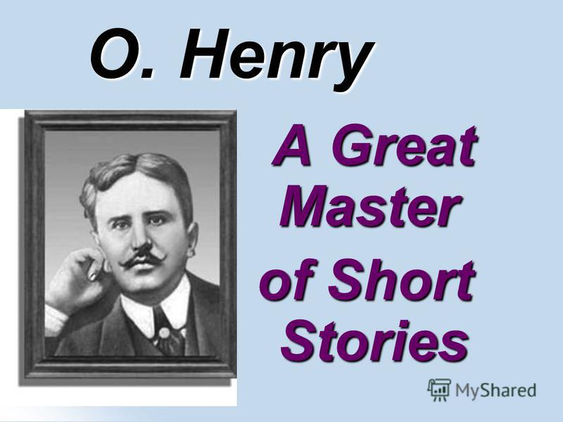 О. Henry A Great Master A Great Master of Short Stories