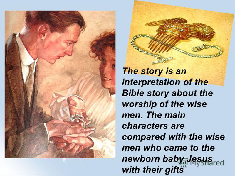 The story is an interpretation of the Bible story about the worship of the wise men. The main characters are compared with the wise men who came to the newborn baby Jesus with their gifts
