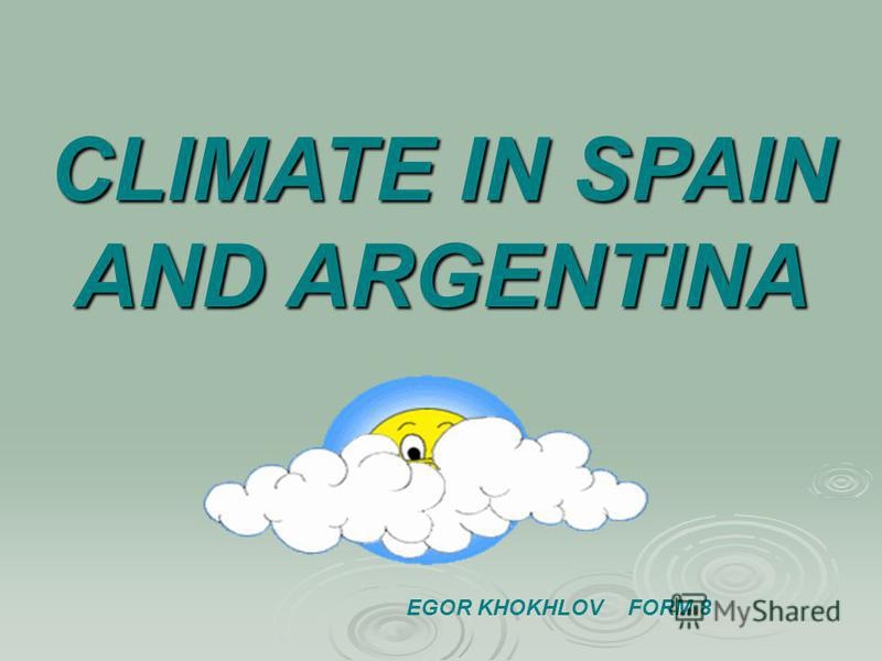 CLIMATE IN SPAIN AND ARGENTINA EGOR KHOKHLOV FORM 8