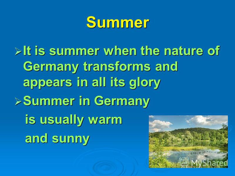 Summer It is summer when the nature of Germany transforms and appears in all its glory It is summer when the nature of Germany transforms and appears in all its glory Summer in Germany Summer in Germany is usually warm is usually warm and sunny and s