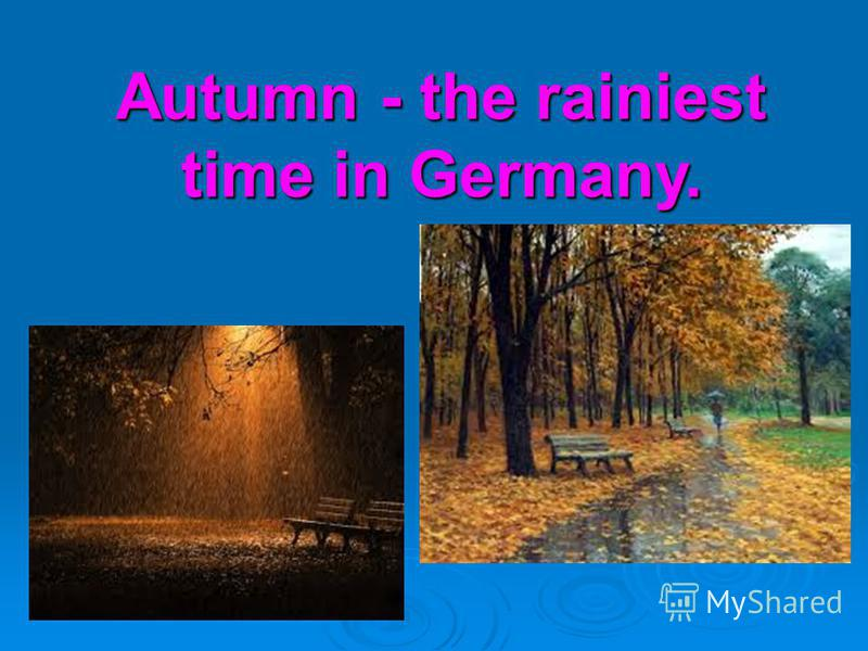 Autumn - the rainiest time in Germany.
