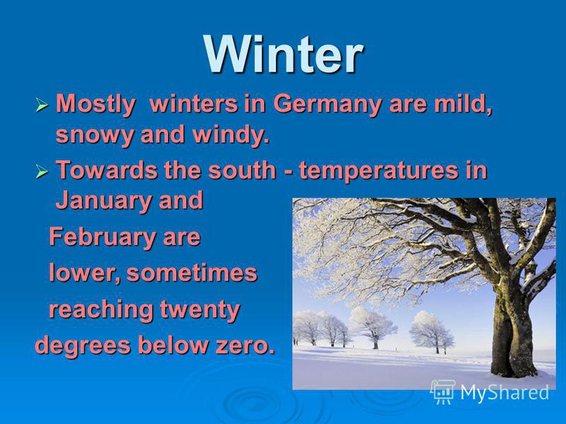 Winter Mostly winters in Germany are mild, snowy and windy. Mostly winters in Germany are mild, snowy and windy. Towards the south - temperatures in January and Towards the south - temperatures in January and February are February are lower, sometime