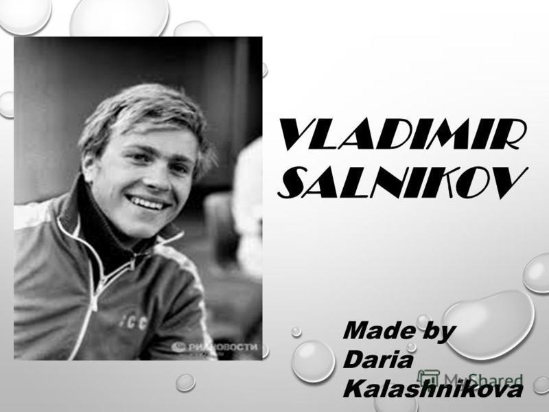 VLADIMIR SALNIKOV Made by Daria Kalashnikova