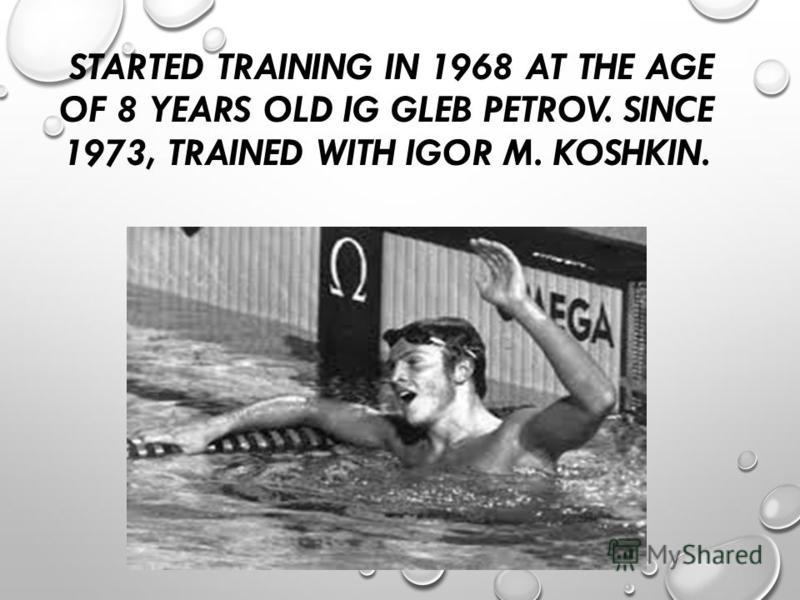 STARTED TRAINING IN 1968 AT THE AGE OF 8 YEARS OLD IG GLEB PETROV. SINCE 1973, TRAINED WITH IGOR M. KOSHKIN.