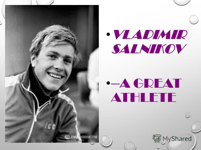 VLADIMIR SALNIKOV –A GREAT ATHLETE