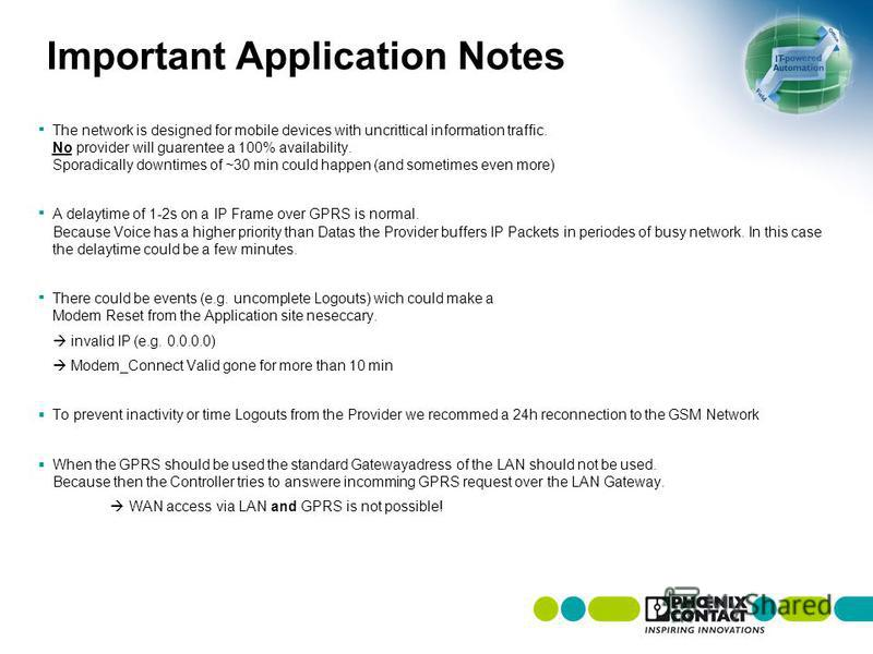 Important Application Notes The network is designed for mobile devices with uncrittical information traffic. No provider will guarentee a 100% availability. Sporadically downtimes of ~30 min could happen (and sometimes even more) A delaytime of 1-2s