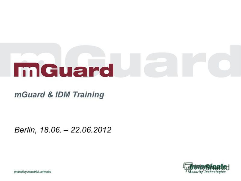 Berlin, 18.06. – 22.06.2012 mGuard & IDM Training