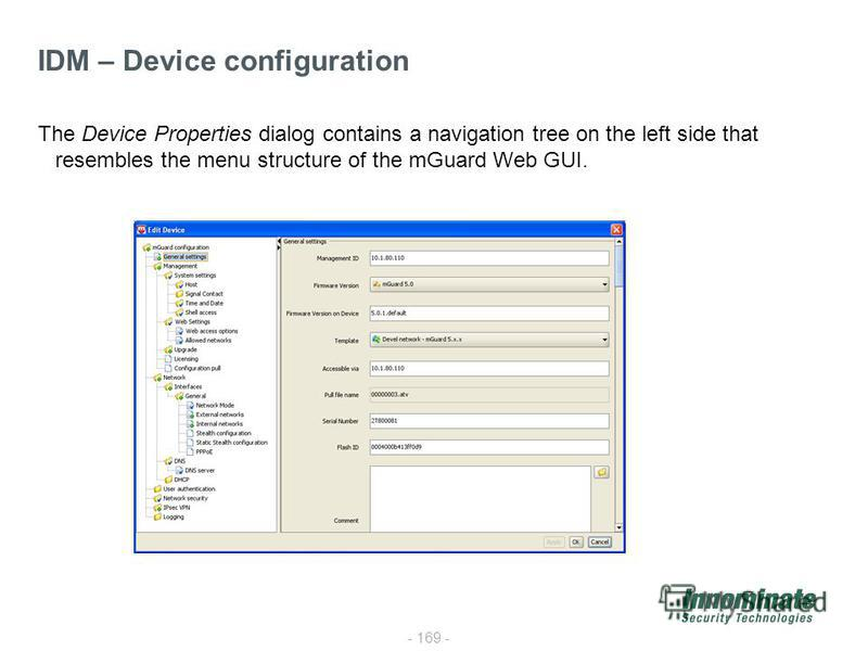 - 169 - IDM – Device configuration The Device Properties dialog contains a navigation tree on the left side that resembles the menu structure of the mGuard Web GUI.