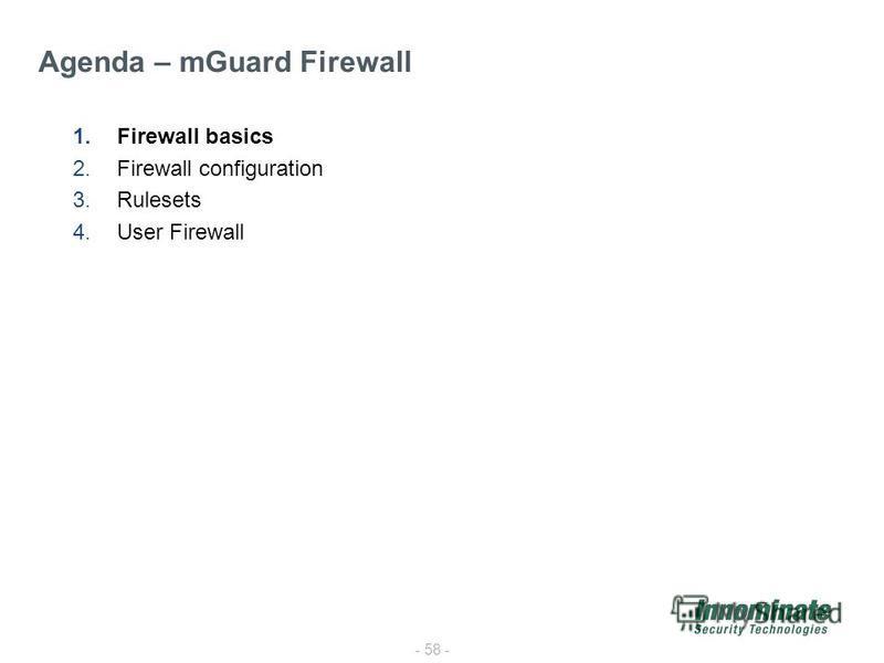 - 58 - 1.Firewall basics 2.Firewall configuration 3.Rulesets 4.User Firewall Agenda – mGuard Firewall