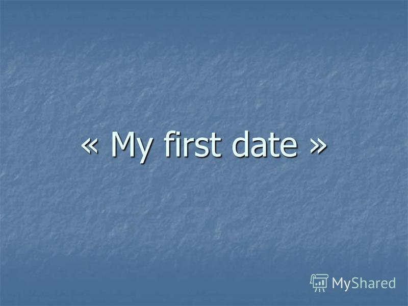 « My first date »