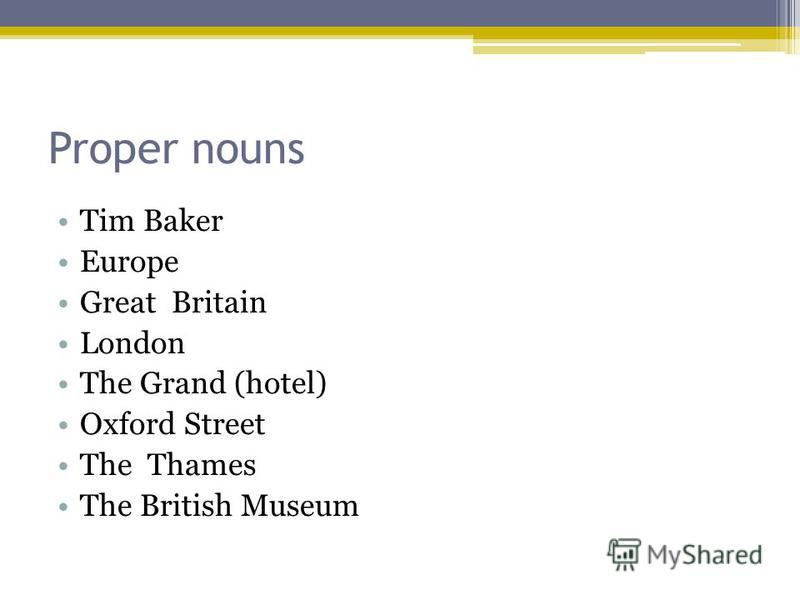 Proper nouns Tim Baker Europe Great Britain London The Grand (hotel) Oxford Street The Thames The British Museum
