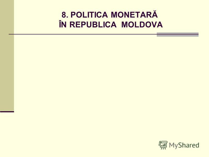 8. POLITICA MONETARĂ ÎN REPUBLICA MOLDOVA