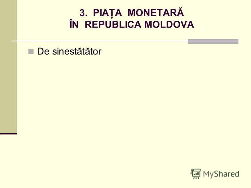 3. PIAŢA MONETARĂ ÎN REPUBLICA MOLDOVA De sinestătător