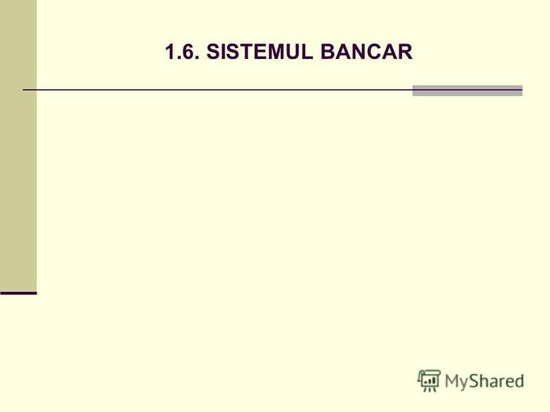 1.6. SISTEMUL BANCAR